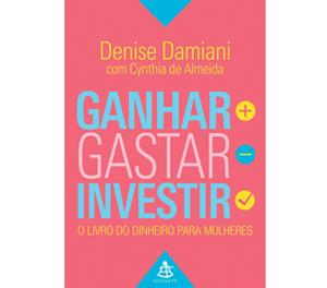 Ganhar, Gastar, Investir.